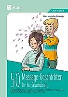 50 Massagegeschichten fuer die Grundschule: Kindgerechte Einzel- & Partnermassagen fuer Entspannungspausen und zur Schulung der Koerperwahrnehmung (1. bis 4. Klasse)