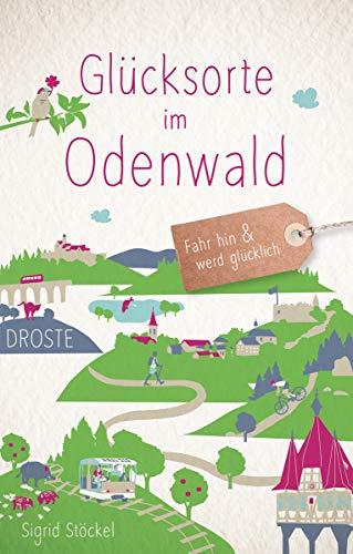 Glücksorte im Odenwald: Fahr hin und werd glücklich
