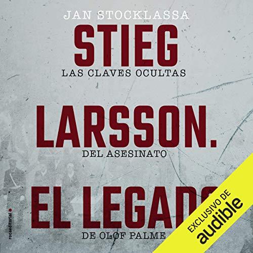 Stieg Larsson. El legado [Stieg Larsson: The Legacy] cover art