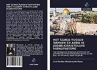 HET GEBED TUSSEN YAHVEH EN ABBA IN JOODS-CHRISTELIJKE MONOTHEÏSME: Van de magisch-religieuze praktijken van polytheïsme tot de vreedzame relatie van de God van Abraham, Isaak en Jakob
