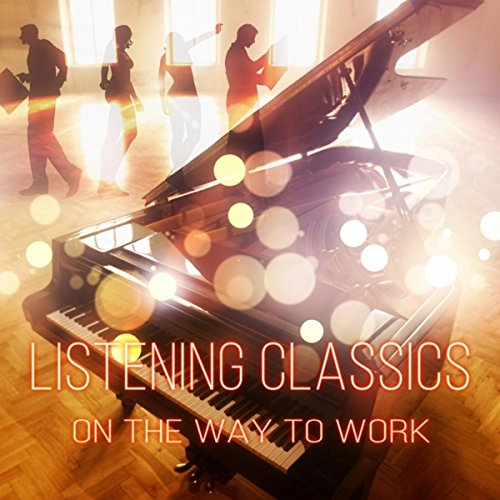 Listening Classics on the Way to Work – Waiting for the Bus, Relaxing Chill Out While Driving a Car, Easy Listening Music to Reduce Stress Levels at Work, Possitive Attitude, Metro Times, Anti Stress