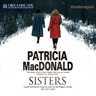 Sisters                   By:                                                                                                                                 Patricia MacDonald                               Narrated by:                                                                                                                                 Bernadette Dunne                      Length: 7 hrs and 39 mins     14 ratings     Overall 4.1