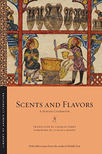 Scents and Flavors: A Syrian Cookbook (Library of Arabic Literature, 63)