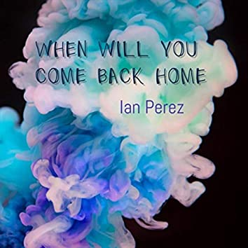 When Will You Come Back Home