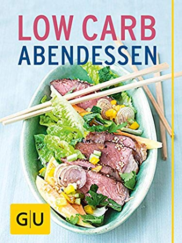 Low Carb Abendessen: Die 20 besten Rezepte für effizientes Abnehmen ohne Hungerattacken (Schlanke Küche)