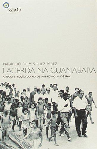 Lacerda na Guanabara. A Reconstrução do Rio de Janeiro nos Anos 1960