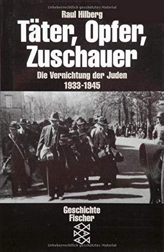 Täter, Opfer, Zuschauer: Die Vernichtung der Juden 1933-1945 (Die Zeit des Nationalsozialismus)