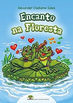 Encanto na floresta. por [Alexander Osellame Sales, Luiz Carlos Sales, Aparecido Fernandes Norberto, Jose Wilson Magalhães]