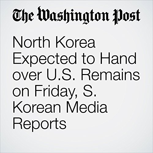 North Korea Expected to Hand over U.S. Remains on Friday, S. Korean Media Reports copertina