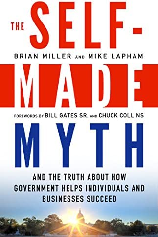 The Self Made Myth And the Truth about How Government Helps Individuals and Businesses Succeed product image