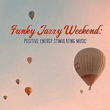 Funky Jazzy Weekend: Positive Energy Stimulating Music