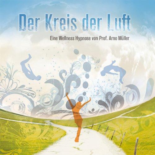 Der Kreis der Luft. Eine Wellness Hypnose von Prof. Arno Müller cover art