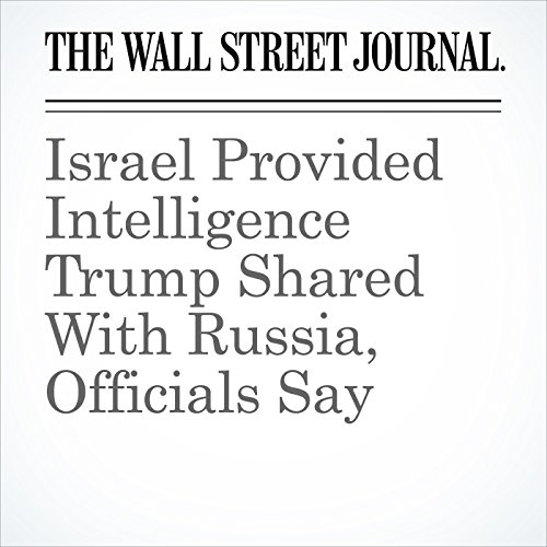 Israel Provided Intelligence Trump Shared With Russia, Officials Say copertina