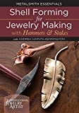 Metalsmith Essentials - Shell Forming for Jewelry Making with Hammers and Stakes