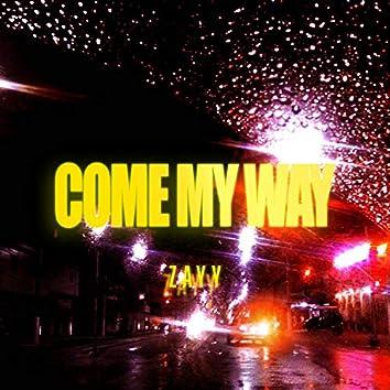 Come my way