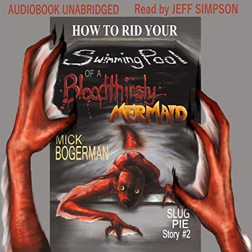 How to Rid Your Swimming Pool of a Bloodthirsty Mermaid: Slug Pie Story #2 Audiobook By Mick Bogerman cover art