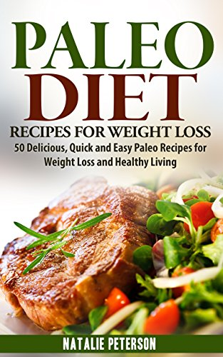 PALEO DIET RECIPES: Paleo Diet Recipes for Weight Loss: 50 Delicious, Quick and Easy Paleo Recipes for Weight Loss and Healthy Living: Enjoy Fantastic ... Soups and Much More! (PAL