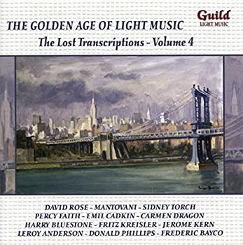 The Golden Age of Light Music  The Lost Transcriptions Vol 4