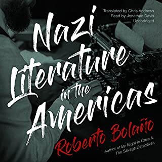 Nazi Literature in the Americas                   By:                                                                                                                                 Roberto Bolaño,                                                                                        Chris Andrews - translator                               Narrated by:                                                                                                                                 Jonathan Davis                      Length: 6 hrs and 43 mins     5 ratings     Overall 4.0