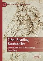 Žižek Reading Bonhoeffer: Towards a Radical Critical Theology (Radical Theologies and Philosophies)