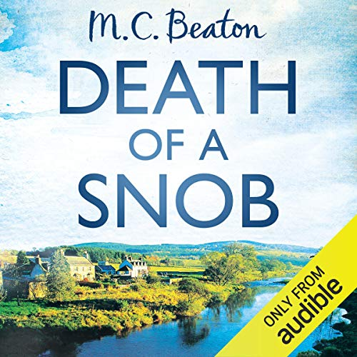 Death of a Snob     Hamish Macbeth, Book 6              By:                                                                                                                                 M. C. Beaton                               Narrated by:                                                                                                                                 David Monteath                      Length: 4 hrs and 29 mins     8 ratings     Overall 4.6