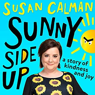 Sunny Side Up     A Story of Kindness and Joy              De :                                                                                                                                 Susan Calman                               Lu par :                                                                                                                                 Susan Calman                      Durée : 6 h et 40 min     Pas de notations     Global 0,0