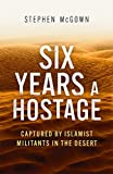 Six Years a Hostage: Captured by Islamist Militants in the Desert