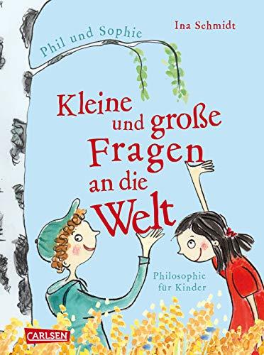 Kleine und große Fragen an die Welt: Geschichten von Phil und Sophie. Philosophie für Kinder