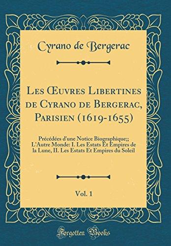 Les OEuvres Libertines de Cyrano de Bergerac, Parisien (1619-1655), Vol. 1: Précédées d'une Notice Biographique;; L'Autre Monde: I. Les Estats Et ... Estats Et Empires du Soleil (Classic Reprint)