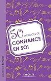 50 exercices de confiance en soi - Eyrolles - 31/05/2012