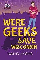 Were-Geeks Save Wisconsin (Were-Geeks Save the World)