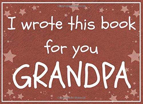 I wrote this book for you GRANDPA: Fill in the blank book with prompts about What I love about grandpa / Father's day / Grandparent's day / Birthday gifts from grand kids