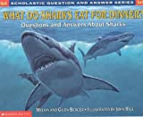 What Do Sharks Eat for Dinner?: Questions and Answers about Sharks (Scholastic Question & Answer)