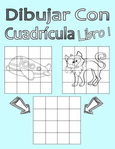 Dibujar Con Cuadrícula Libro 1: Dibujo simple para niños con sistema de cua-drícula, paso a paso, aprender a dibujar, adecu-ado para principiantes y avanzados
