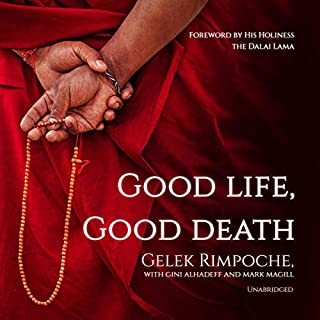 Good Life, Good Death                   Written by:                                                                                                                                 Gelek Rimpoche,                                                                                        The Dalai Lama - foreword,                                                                                        Gini Alhadeff,                   and others                          Narrated by:                                                                                                                                 Brian Nishii                      Length: 4 hrs and 1 min     Not rated yet     Overall 0.0