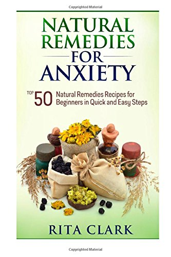 Natural Remedies for Anxiety: Top 50 Natural Remedies Recipes For Beginners in Quick and Easy Steps