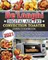 De'Longhi Digital Air Fry Convection Toaster Oven Cookbook 2021: The Complete Guide to Air Crisp, Air Roast, Air Broil, Bake, Dehydrate, Toast, and Bagel with 600 Easier, Healthier, & Crispier recipes