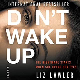 Don't Wake Up     A Novel              By:                                                                                                                                 Liz Lawler                               Narrated by:                                                                                                                                 Devon Sorvari                      Length: 10 hrs and 10 mins     30 ratings     Overall 4.2