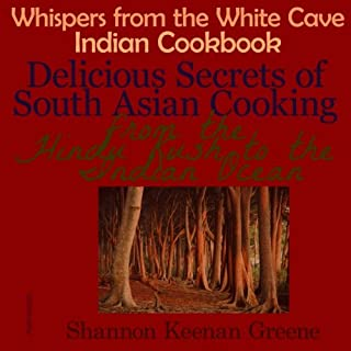 Whispers from the White Cave Indian Cookbook: Delicious Secrets of South Asian Cooking from the Hindu Kush to the Indian O...