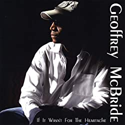 If It Wasn't for the Heartache by Geoffrey Mcbride (2008-11-18)