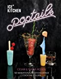 Ice Kitchen Poptails: 50 Sensationally Intoxicating Cocktail Lollies