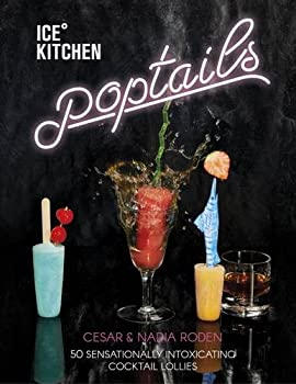 Ice Kitchen Poptails  50 Sensationally Intoxicating Cocktail Lollies