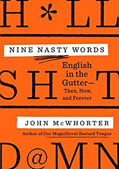 Nine Nasty Words: English in the Gutter: Then, Now, and Forever by [John McWhorter]