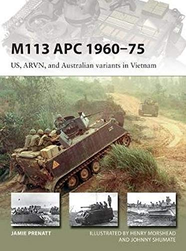 M113 APC 1960–75: US, ARVN, and Australian variants in Vietnam (New Vanguard, Band 252)