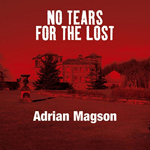 No Tears for the Lost                   By:                                                                                                                                 Adrian Magson                               Narrated by:                                                                                                                                 Terry Wale                      Length: 9 hrs and 6 mins     5 ratings     Overall 3.2