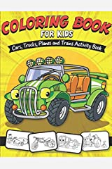 Coloring Book for Kids - Cars, Trucks, Planes and Trains Activity Book: Fun & Theme Based Coloring Book for Early Learning - Cartoon-Inspired Designs of Things that go for Kids ages 2-4 & 4-8 Paperback