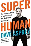 Super Human: The Bulletproof Plan to Age Backward and Maybe Even Live...