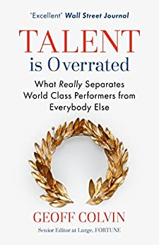 Talent is Overrated: What Really Separates World-Class Performers from Everybody Else by [Geoff Colvin]
