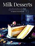Milk Desserts: 30 Delicious dishes for beginners and professionals