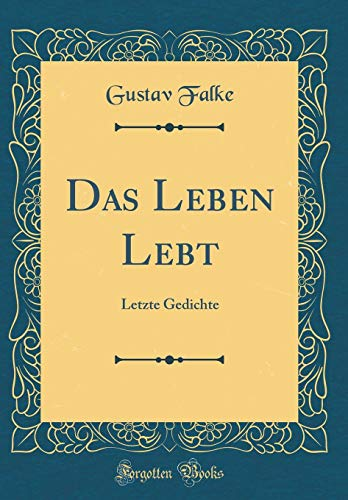 Das Leben Lebt: Letzte Gedichte (Classic Reprint)